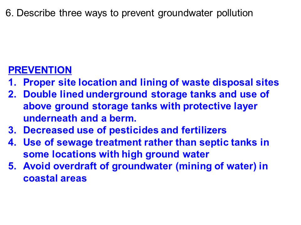 6. Describe three ways to prevent groundwater pollution