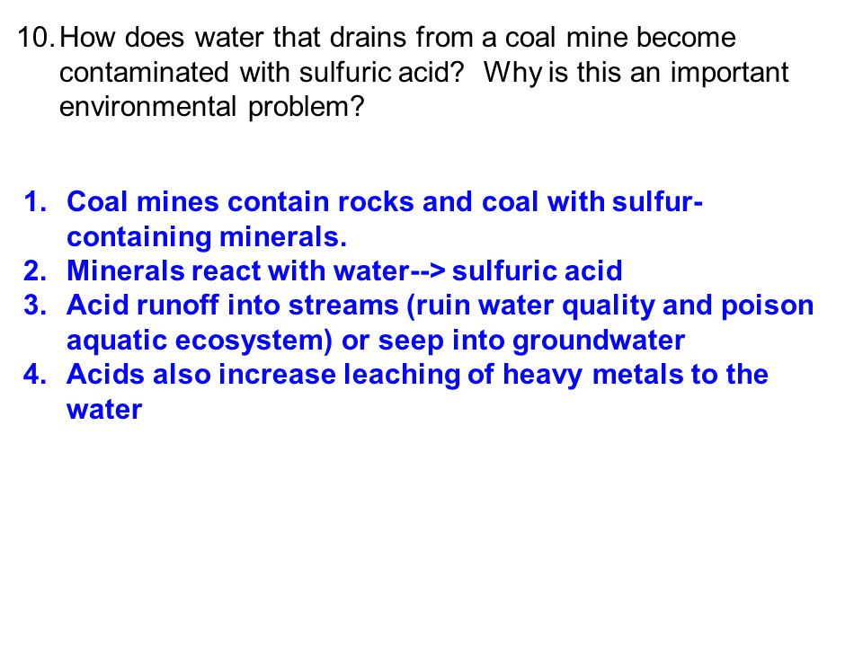 10. How does water that drains from a coal mine become contaminated with sulfuric acid Why is this an important environmental problem
