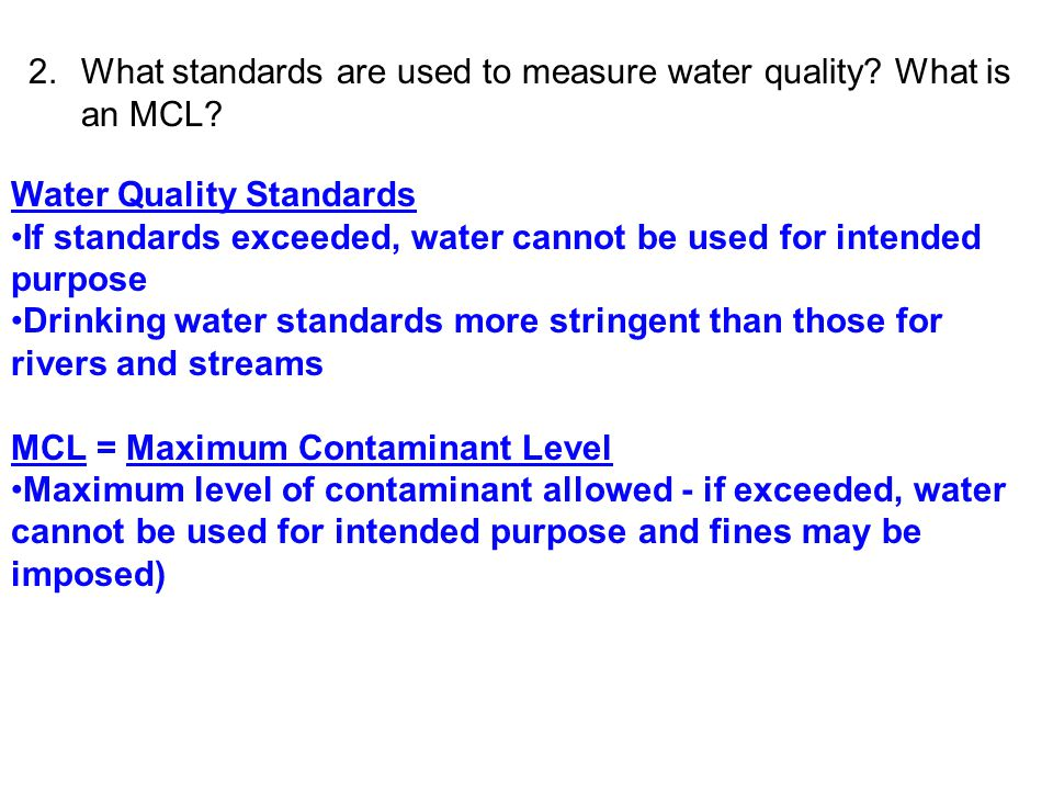 2. What standards are used to measure water quality What is an MCL