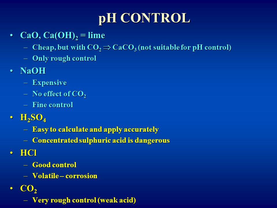pH CONTROL CaO, Ca(OH)2 = lime NaOH H2SO4 HCl CO2