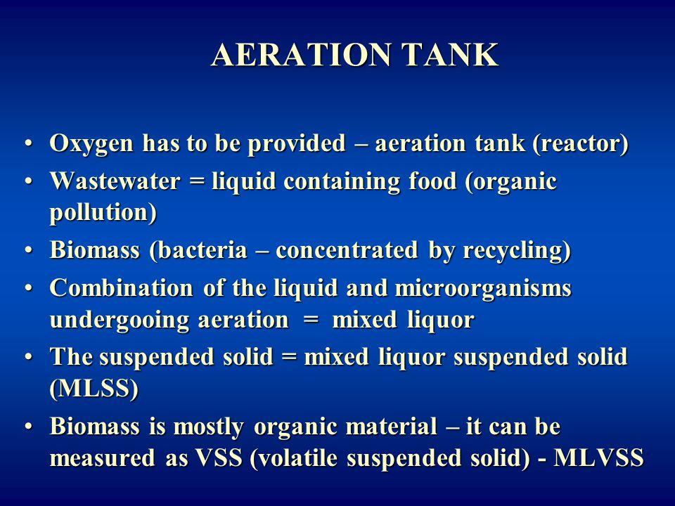 AERATION TANK Oxygen has to be provided – aeration tank (reactor)