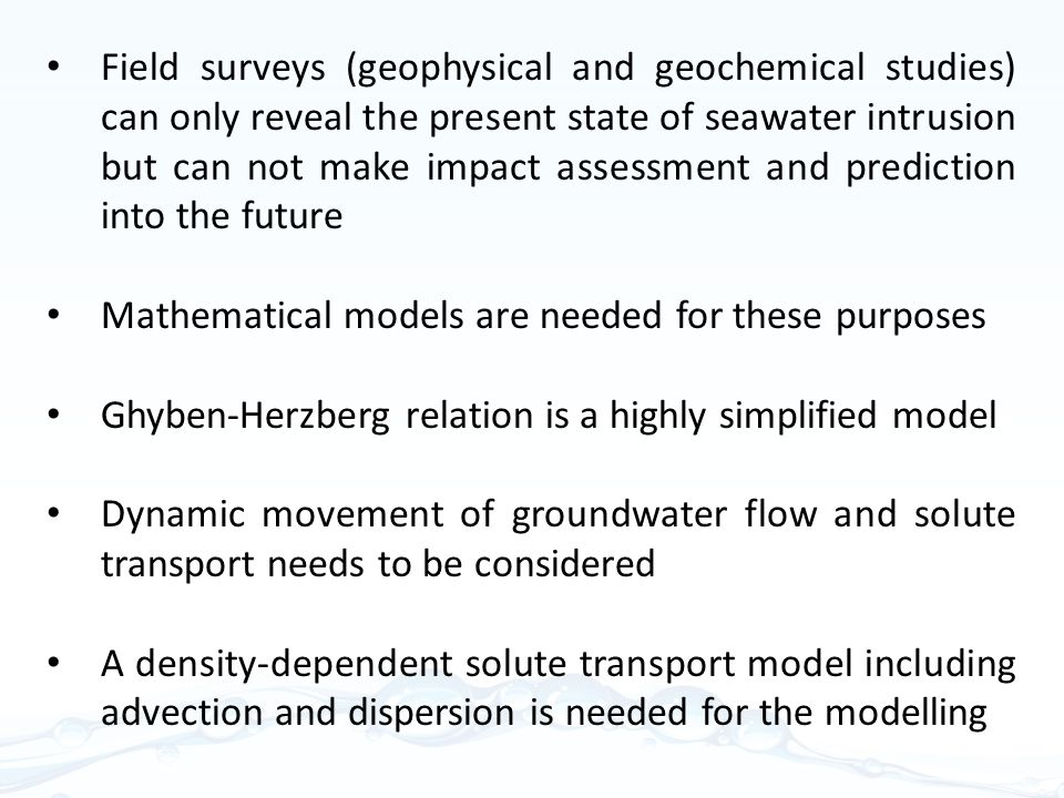 Field surveys (geophysical and geochemical studies) can only reveal the present state of seawater intrusion but can not make impact assessment and prediction into the future