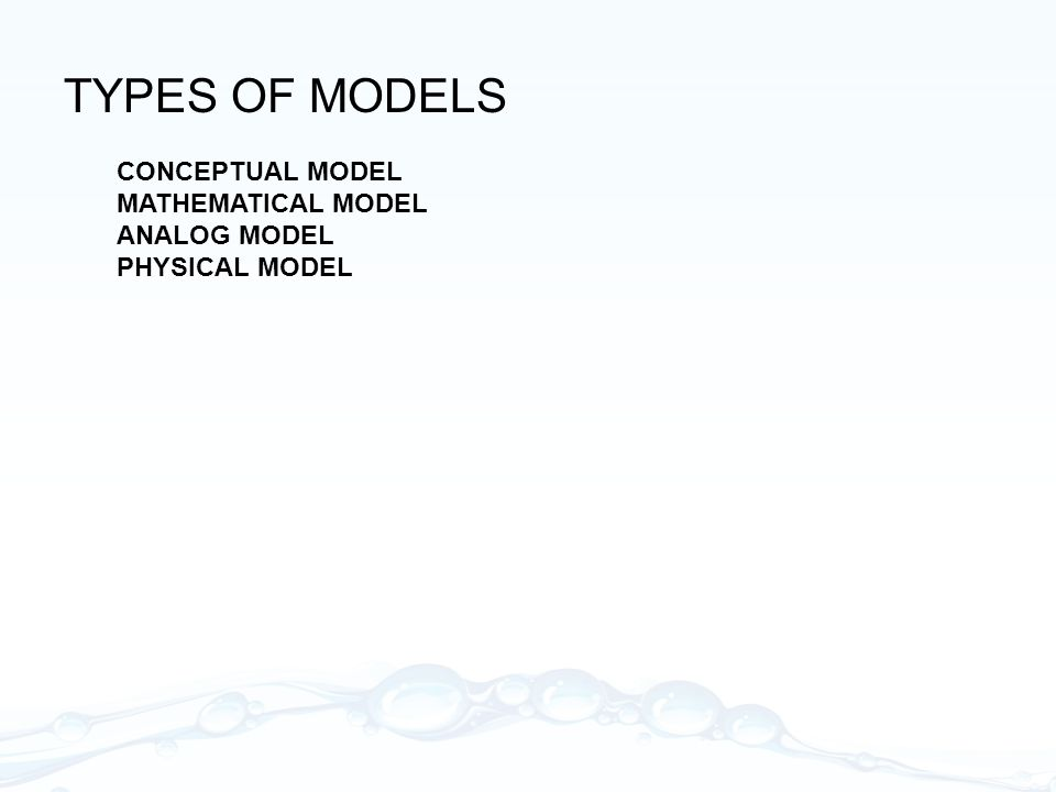 TYPES OF MODELS CONCEPTUAL MODEL MATHEMATICAL MODEL ANALOG MODEL