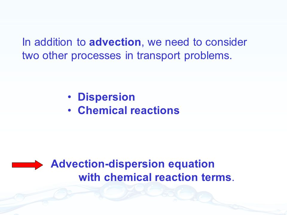 In addition to advection, we need to consider two other processes in transport problems.