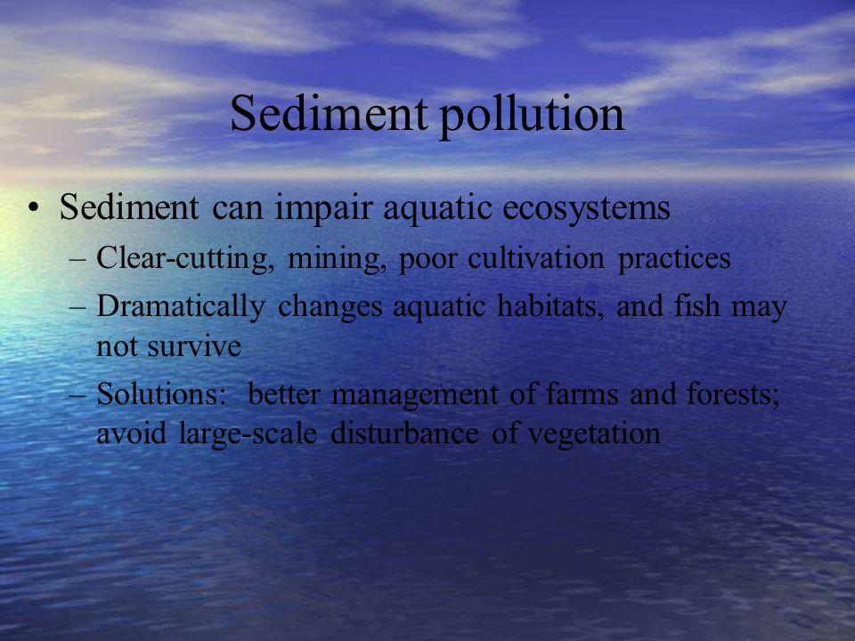 Sediment pollution Sediment can impair aquatic ecosystems