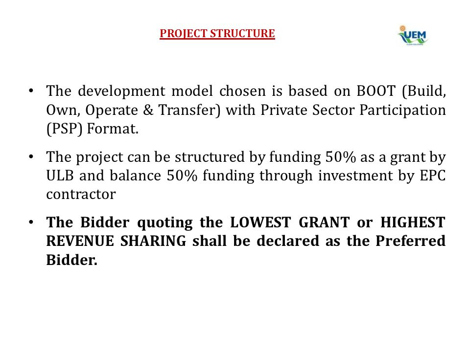 PROJECT STRUCTURE The development model chosen is based on BOOT (Build, Own, Operate & Transfer) with Private Sector Participation (PSP) Format.