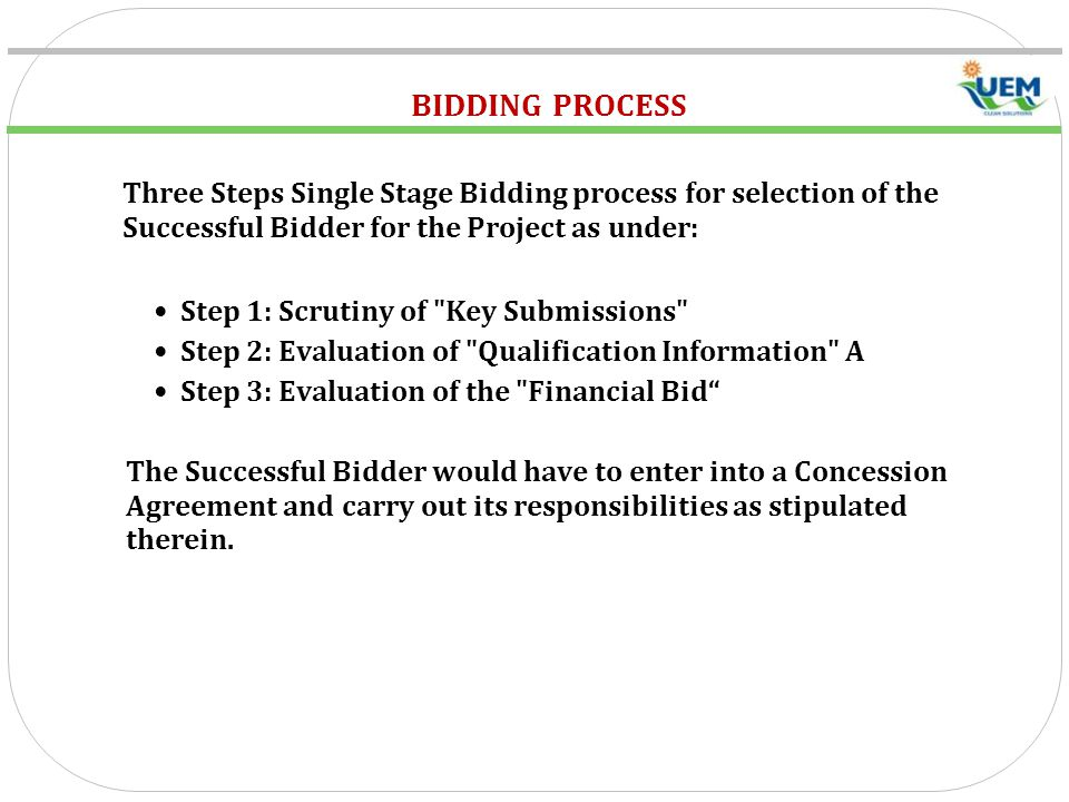 BIDDING PROCESS Three Steps Single Stage Bidding process for selection of the Successful Bidder for the Project as under: