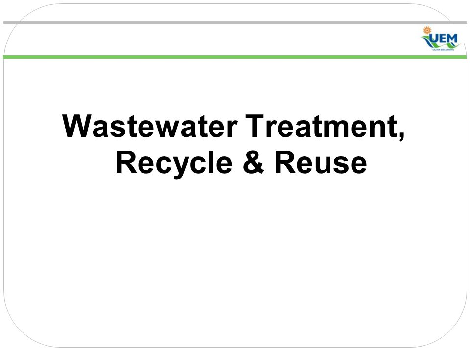 Wastewater Treatment, Recycle & Reuse