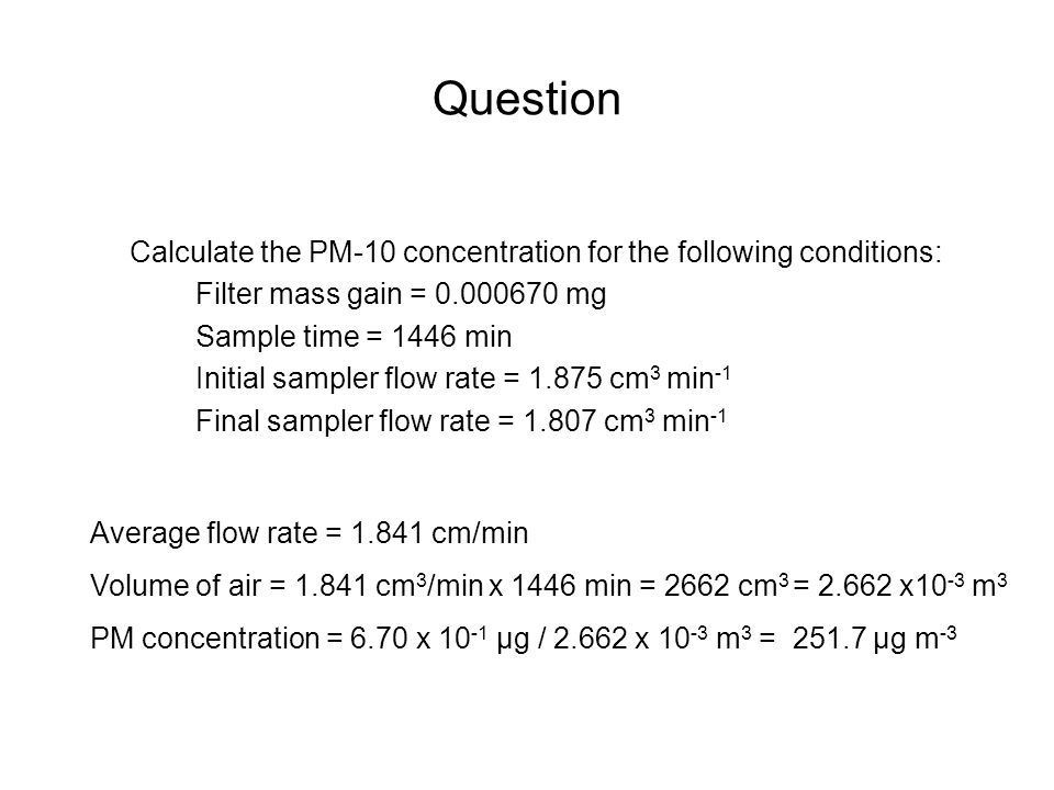 Question Calculate the PM-10 concentration for the following conditions: Filter mass gain = 0.000670 mg.