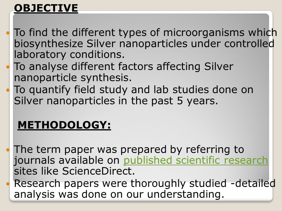 OBJECTIVE To find the different types of microorganisms which biosynthesize Silver nanoparticles under controlled laboratory conditions.