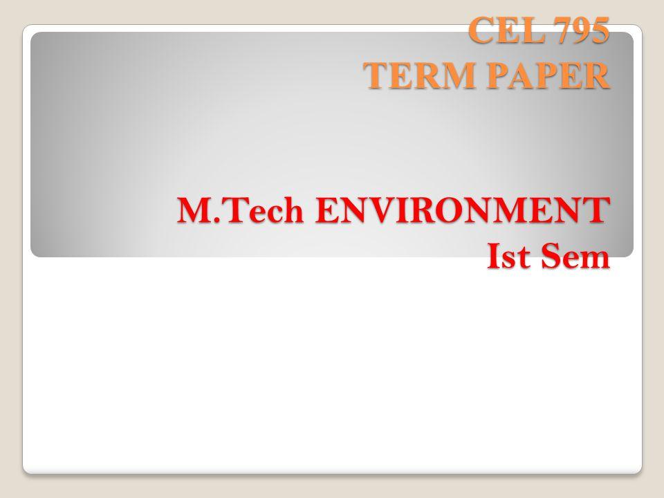 CEL 795 TERM PAPER M.Tech ENVIRONMENT Ist Sem