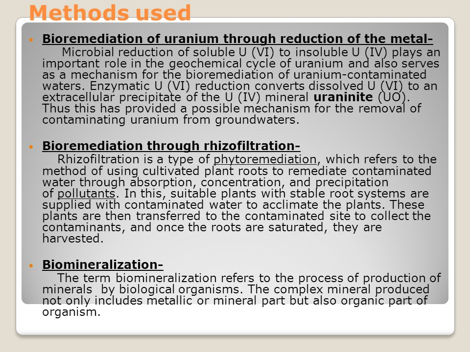 Methods used Bioremediation of uranium through reduction of the metal-