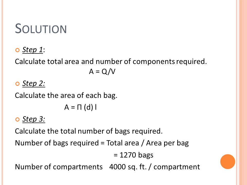 Solution Step 1: Calculate total area and number of components required. A = Q/V. Step 2: Calculate the area of each bag.
