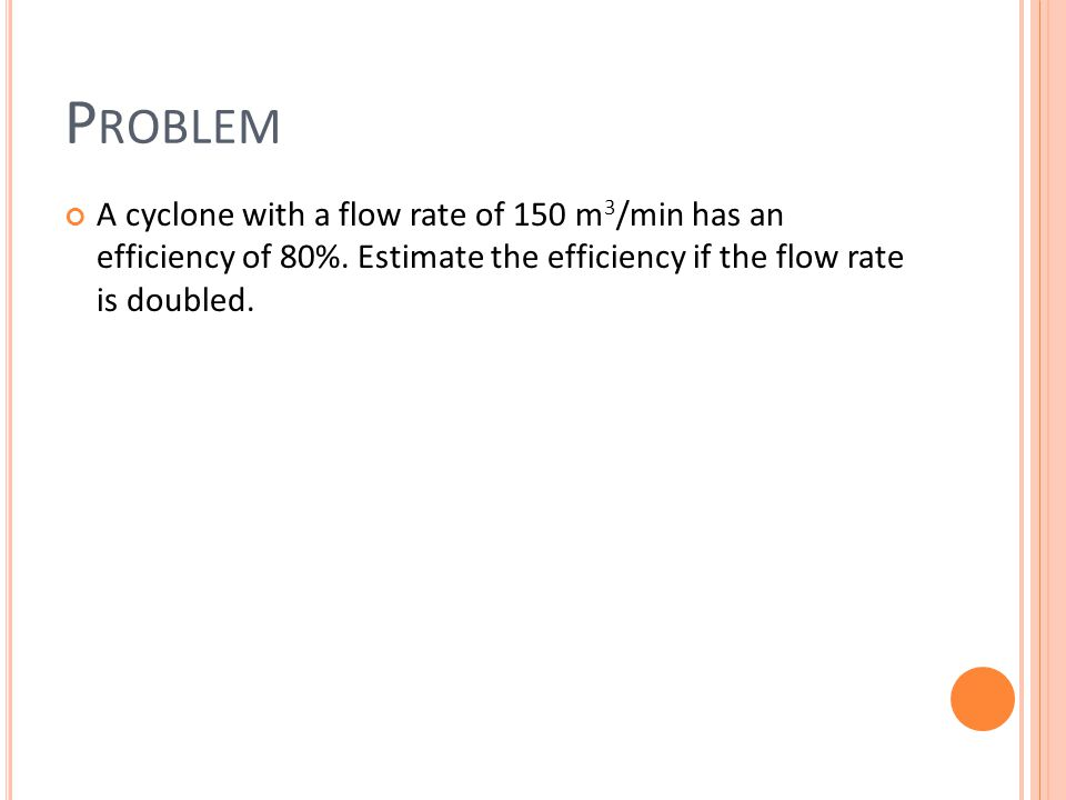 Problem A cyclone with a flow rate of 150 m3/min has an efficiency of 80%.
