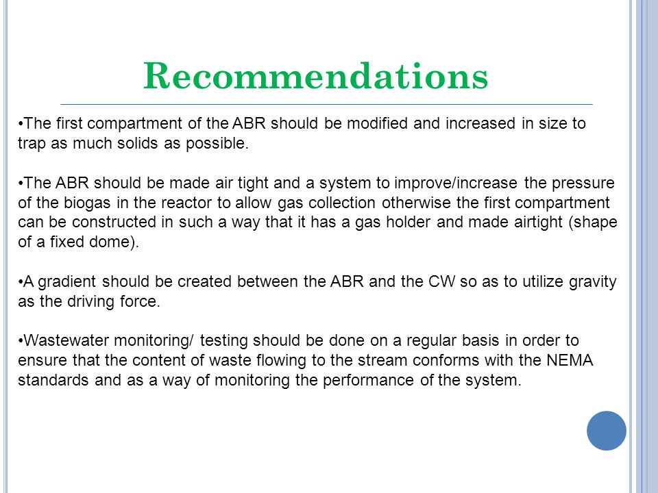 Recommendations The first compartment of the ABR should be modified and increased in size to trap as much solids as possible.