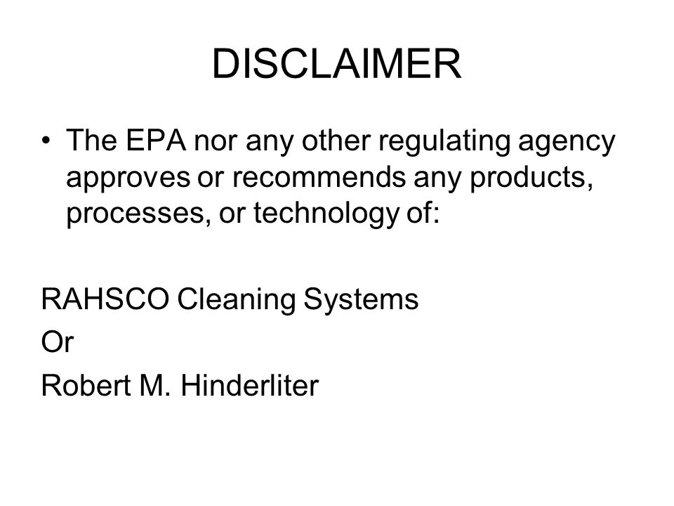 DISCLAIMER The EPA nor any other regulating agency approves or recommends any products, processes, or technology of: