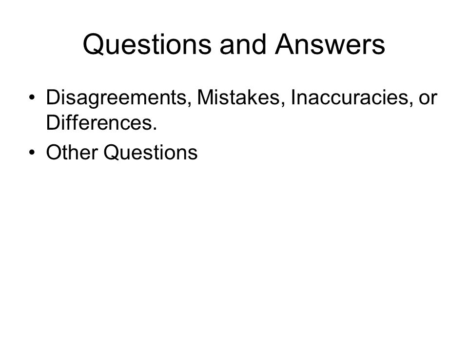 Questions and Answers Disagreements, Mistakes, Inaccuracies, or Differences. Other Questions