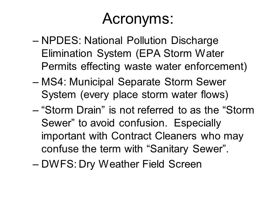 Acronyms: NPDES: National Pollution Discharge Elimination System (EPA Storm Water Permits effecting waste water enforcement)
