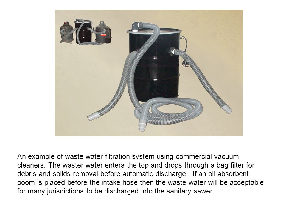An example of waste water filtration system using commercial vacuum cleaners.