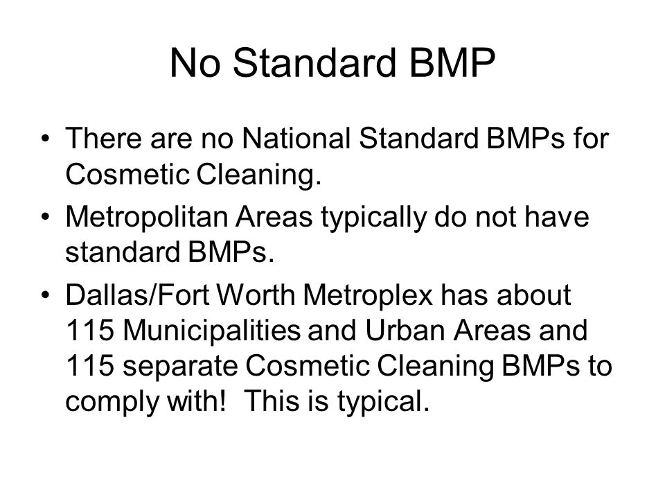 No Standard BMP There are no National Standard BMPs for Cosmetic Cleaning. Metropolitan Areas typically do not have standard BMPs.