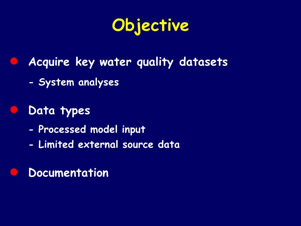 Objective • Acquire key water quality datasets - System analyses