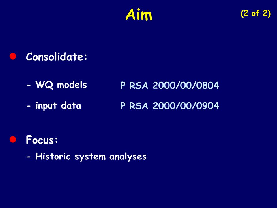 Aim • Consolidate: - WQ models - input data • Focus: