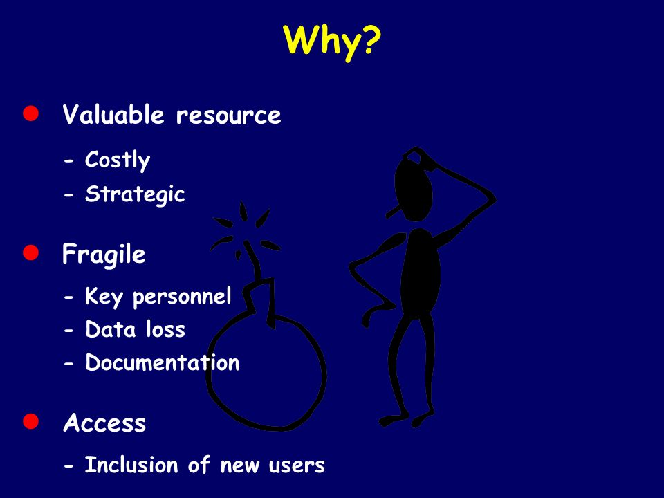 Why • Valuable resource - Costly - Strategic • Fragile • Access