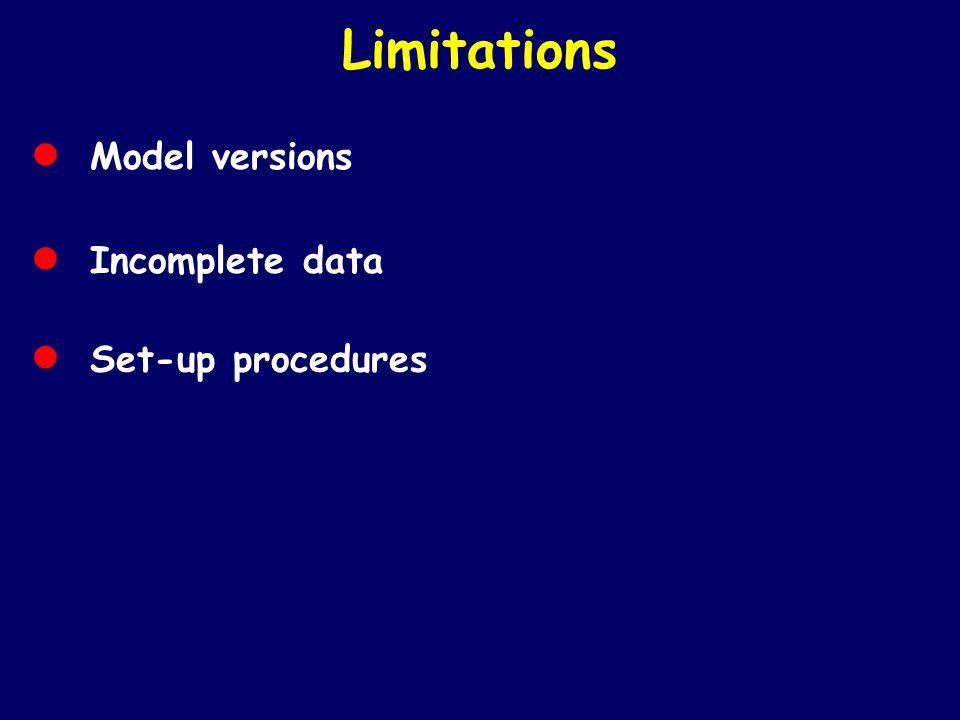 Limitations • Model versions • Incomplete data • Set-up procedures