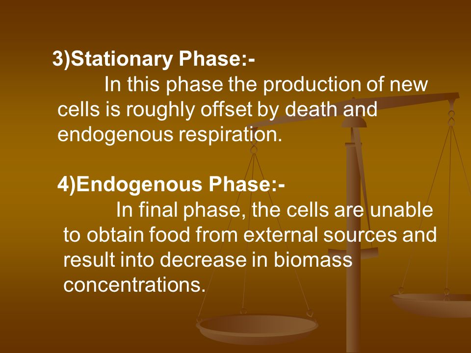 3)Stationary Phase:- In this phase the production of new. cells is roughly offset by death and. endogenous respiration.