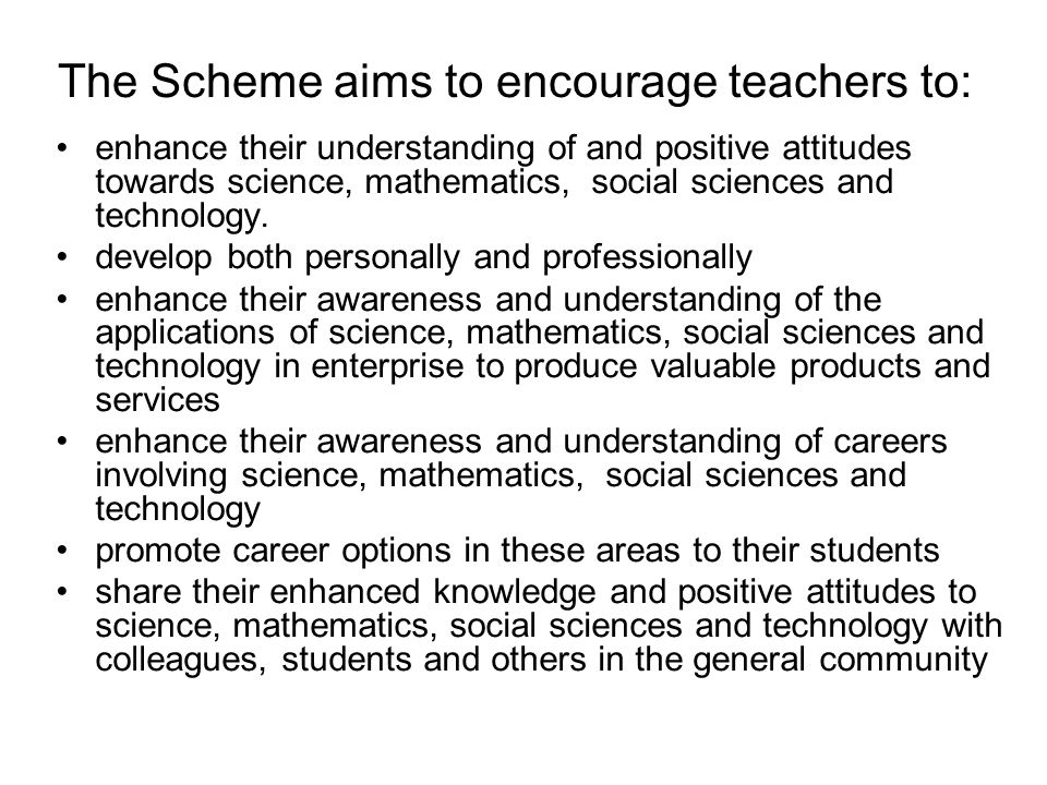 The Scheme aims to encourage teachers to: