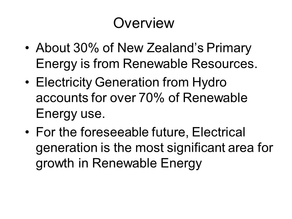 Overview About 30% of New Zealand's Primary Energy is from Renewable Resources.