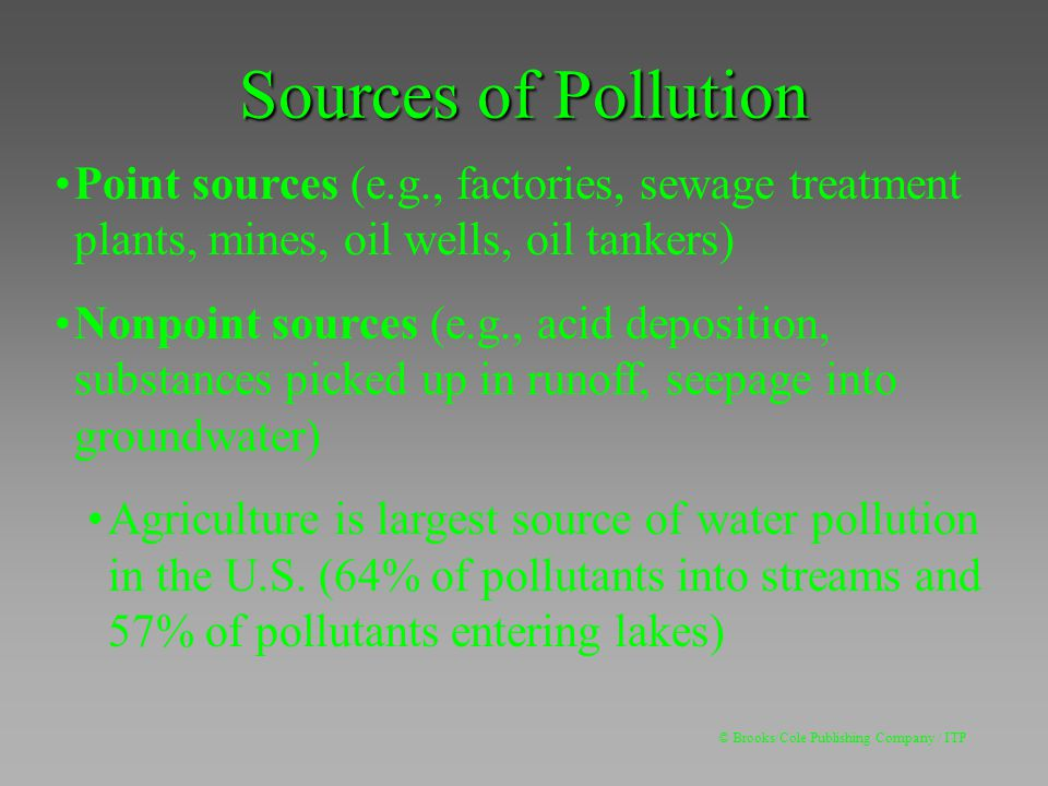 Sources of Pollution Point sources (e.g., factories, sewage treatment plants, mines, oil wells, oil tankers)