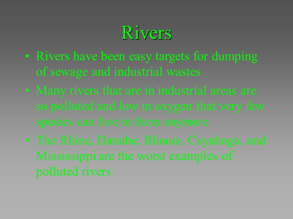 Rivers Rivers have been easy targets for dumping of sewage and industrial wastes.