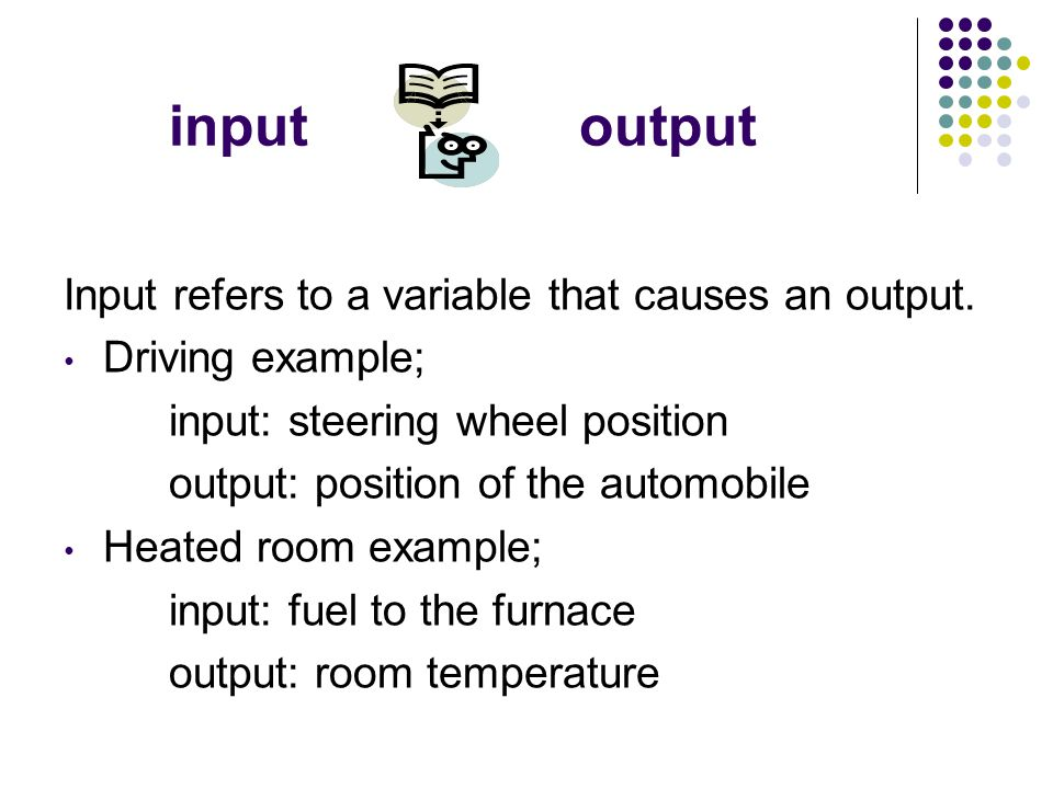input output Input refers to a variable that causes an output.