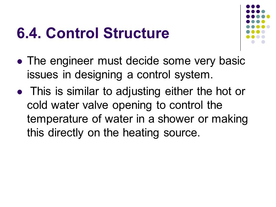 6.4. Control Structure The engineer must decide some very basic issues in designing a control system.