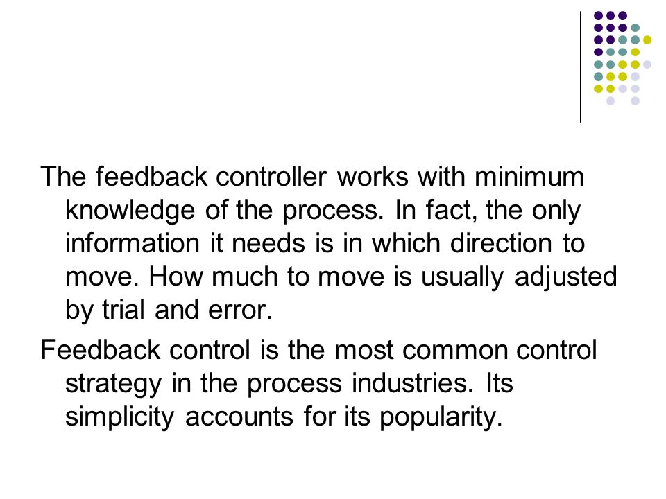 The feedback controller works with minimum knowledge of the process
