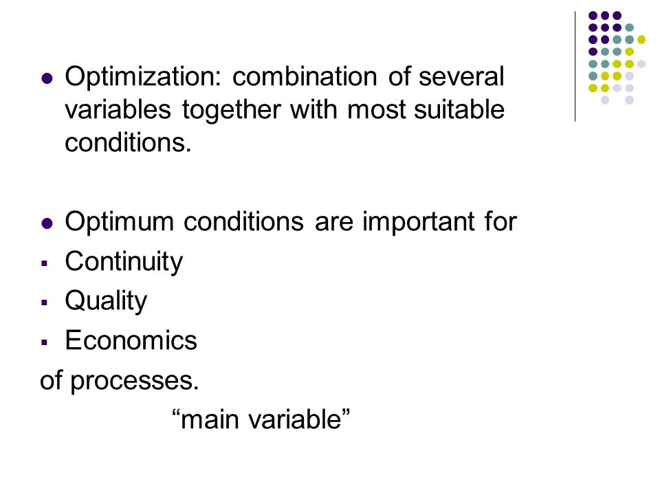 Optimization: combination of several variables together with most suitable conditions.
