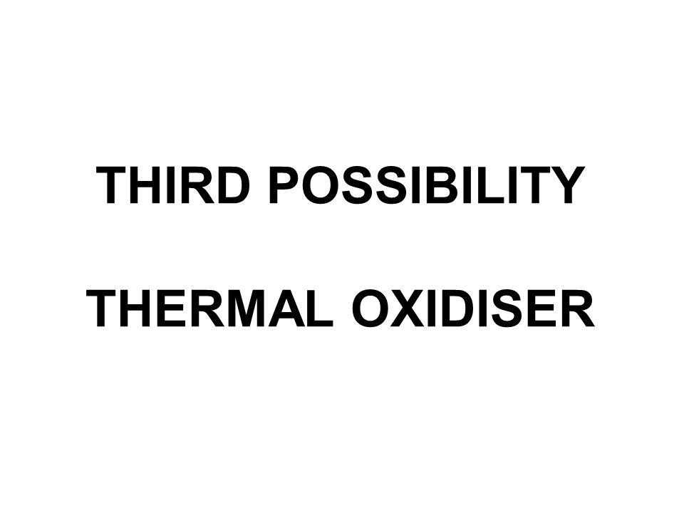 THIRD POSSIBILITY THERMAL OXIDISER