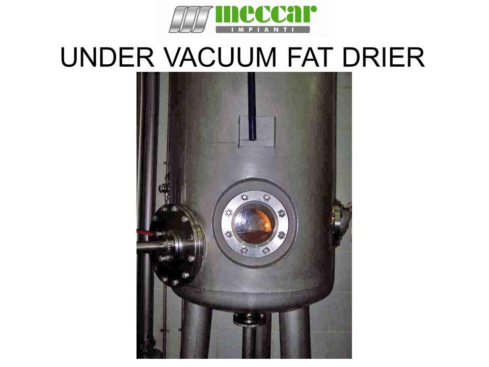 UNDER VACUUM FAT DRIER