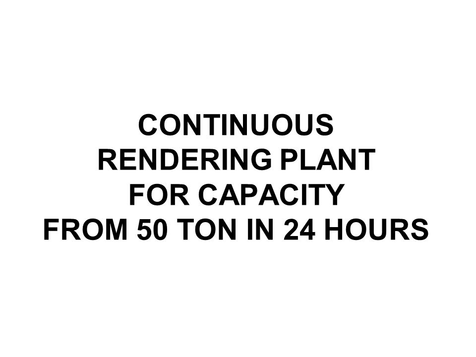 CONTINUOUS RENDERING PLANT FOR CAPACITY FROM 50 TON IN 24 HOURS