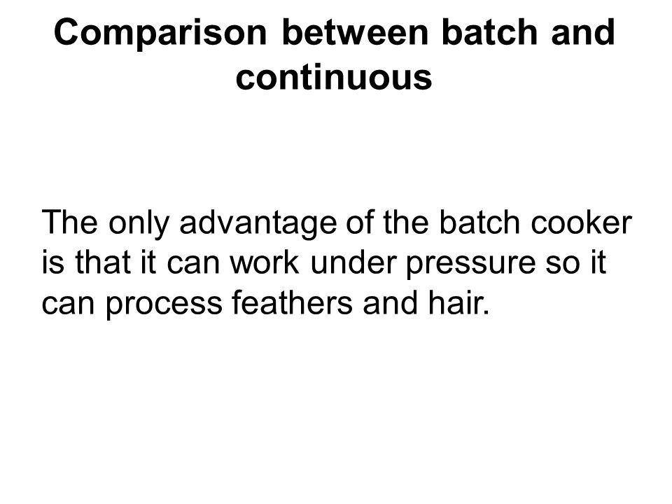 Comparison between batch and continuous
