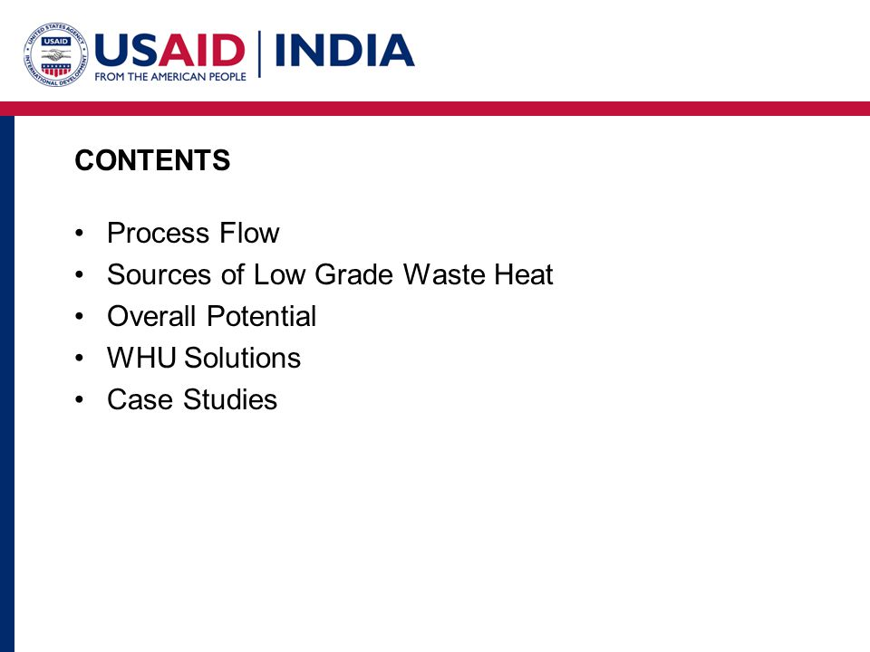 CONTENTS Process Flow Sources of Low Grade Waste Heat Overall Potential WHU Solutions Case Studies