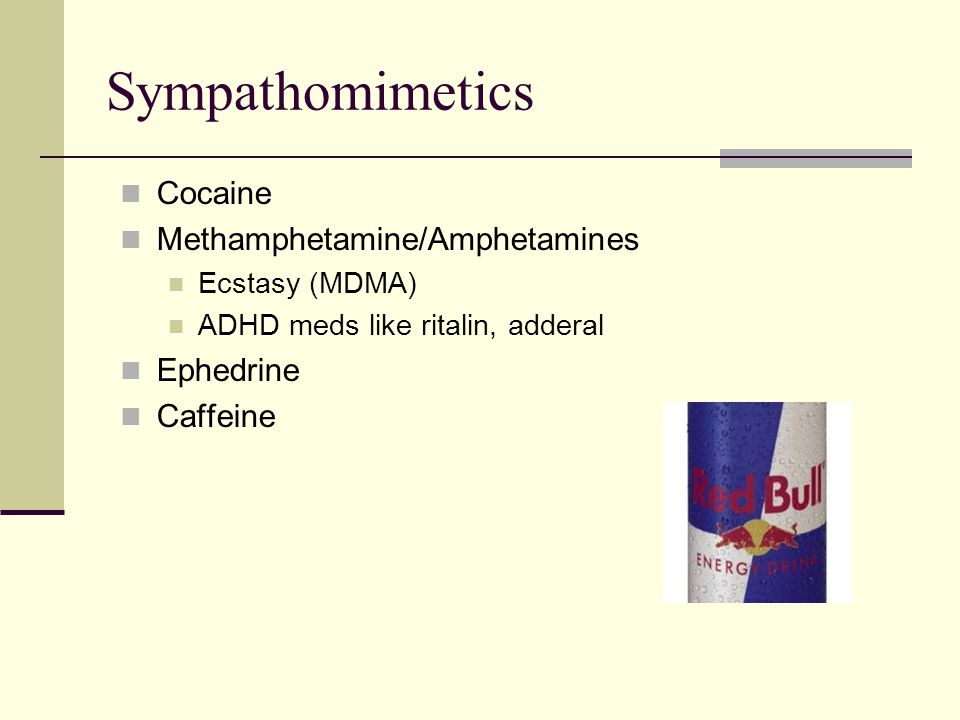 Sympathomimetics Cocaine Methamphetamine/Amphetamines Ephedrine