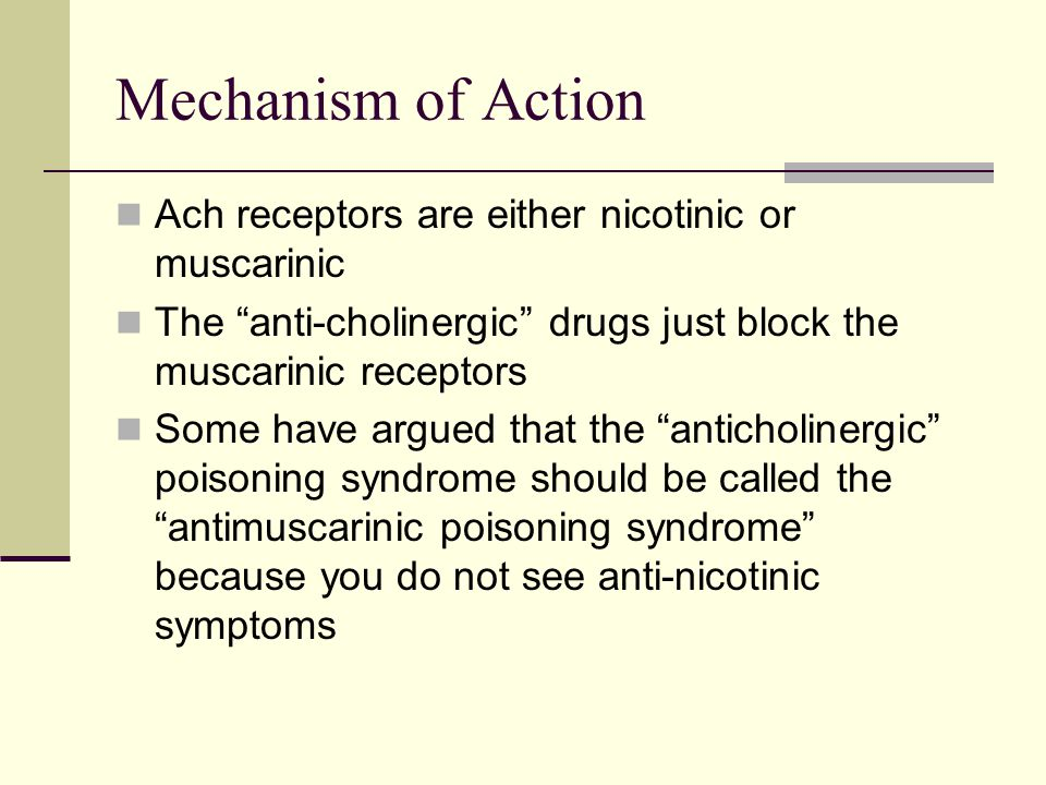 Mechanism of Action Ach receptors are either nicotinic or muscarinic