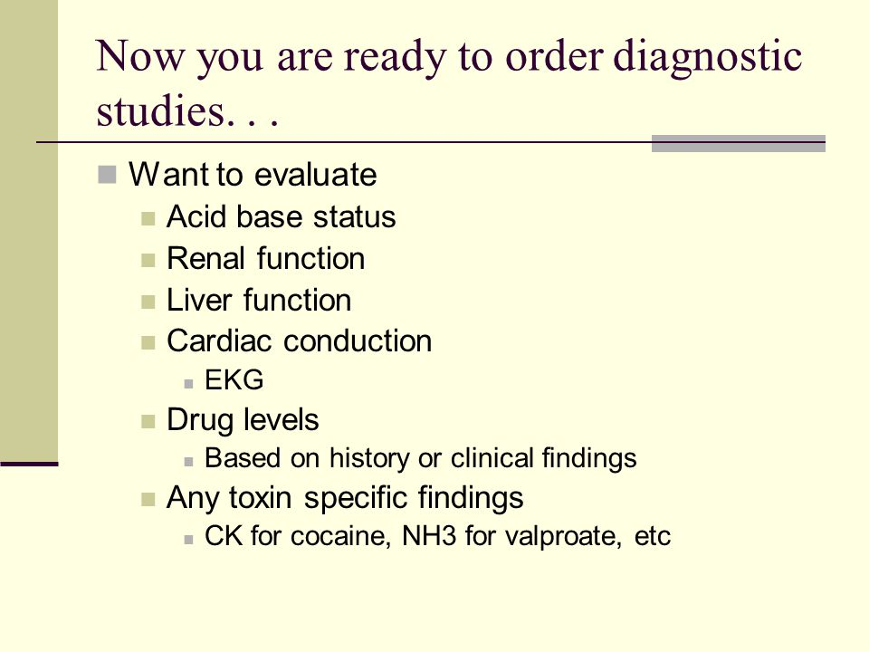 Now you are ready to order diagnostic studies. . .