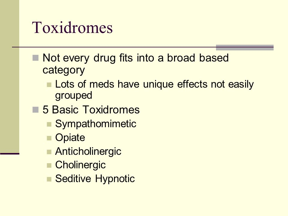 Toxidromes Not every drug fits into a broad based category