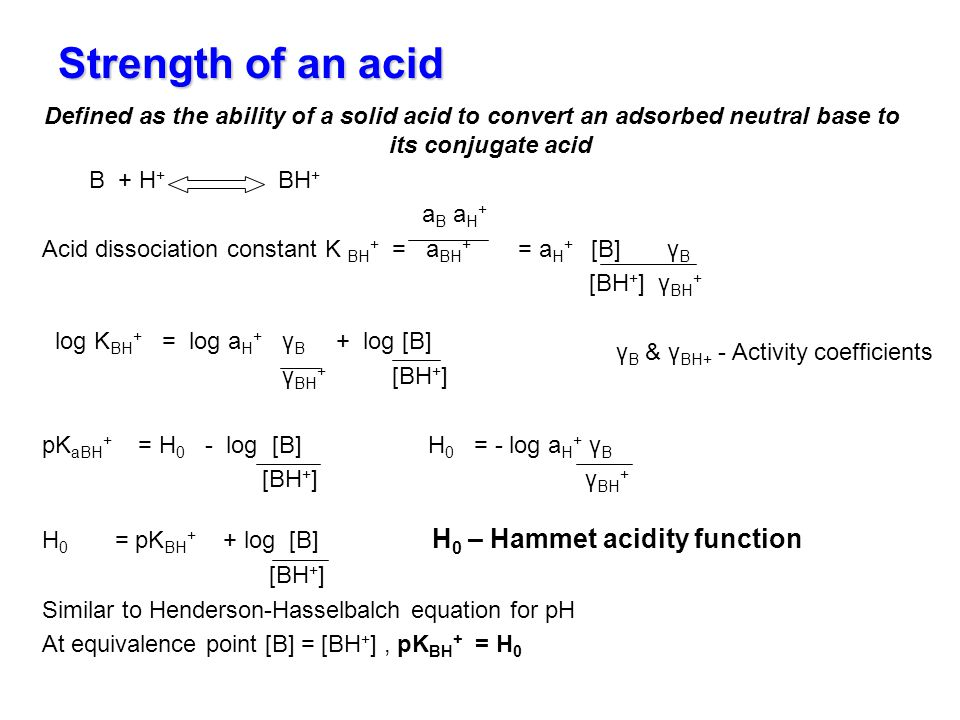 Strength of an acid Defined as the ability of a solid acid to convert an adsorbed neutral base to its conjugate acid.