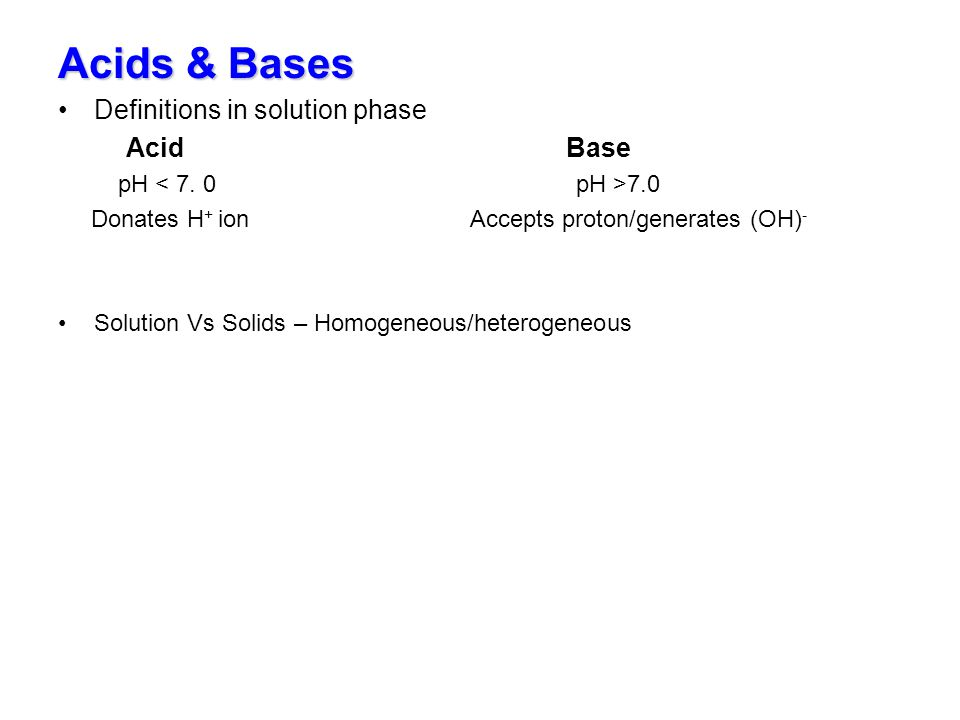 Acids & Bases Definitions in solution phase Acid Base