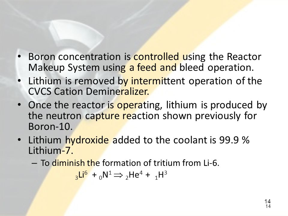 Lithium hydroxide added to the coolant is 99.9 % Lithium-7.
