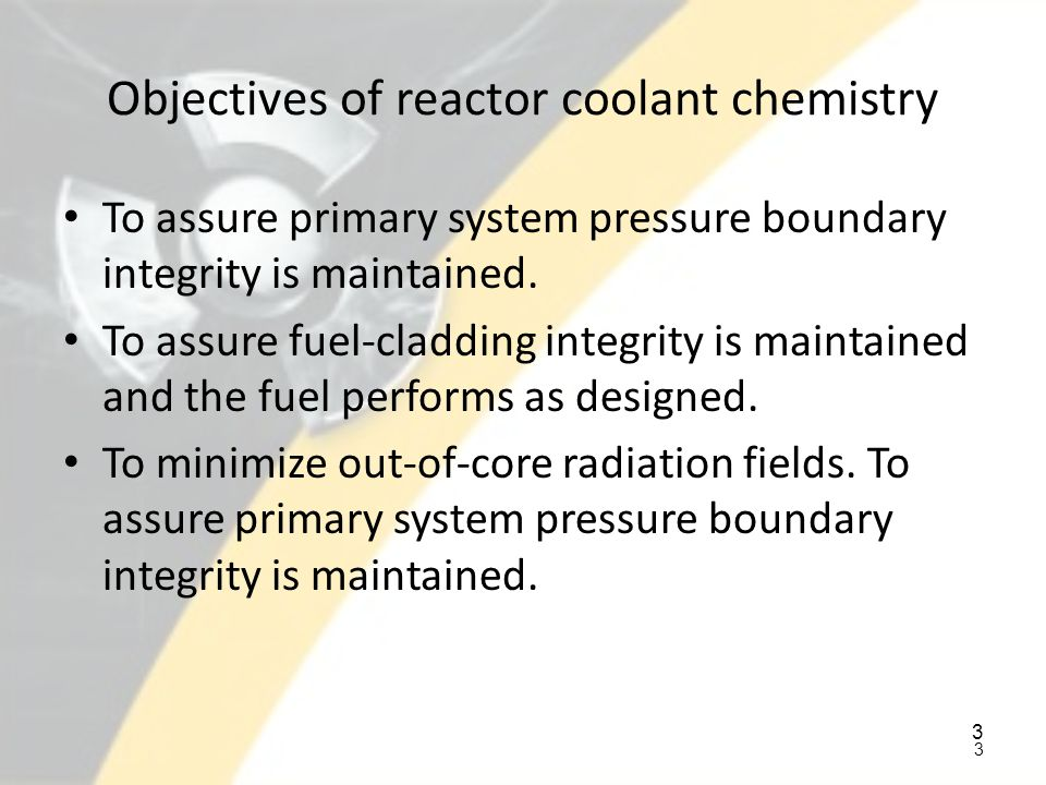Objectives of reactor coolant chemistry